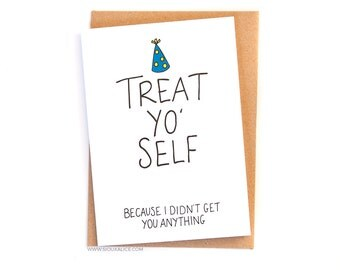 Funny birthday card, no gift card, greetings card, friend brother sister mum mother dad happy birthday celebration Treat yo' self