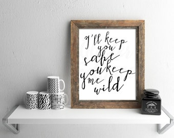 50% OFF SALE I'll Keep You Safe, You Keep Me Wild *Digital Printable 5x7, 8x10