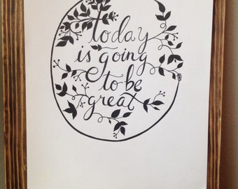 Today is going to be great- Hand Lettering Print