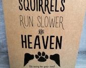 Squirrels Run Slower in Heaven - Loss of dog sympathy card