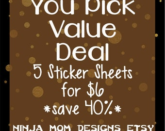 You Pick Value Deal- 5 Sticker Sheets- 40% off