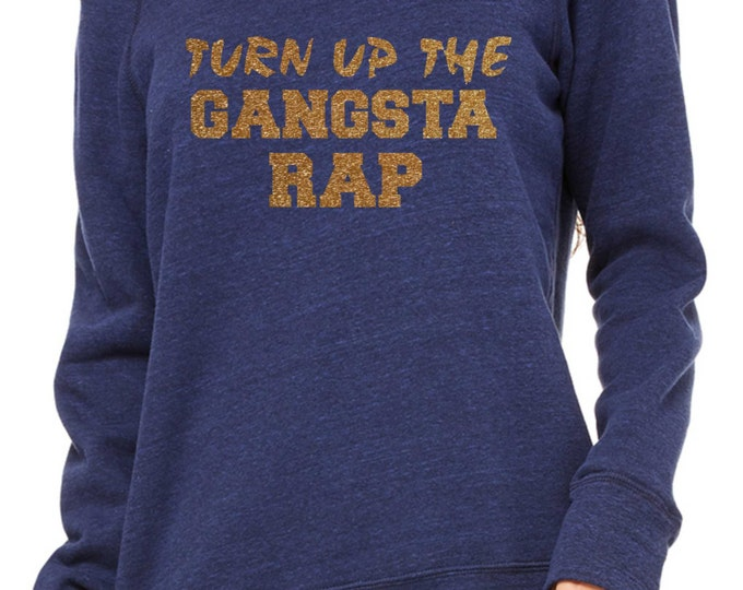 Turn Up The Gangsta Rap Sweatshirt. Funny Comfy gold glitter Oversized pullover, off the shoulder, slouchy,sweatshirts . Ladies fleece .