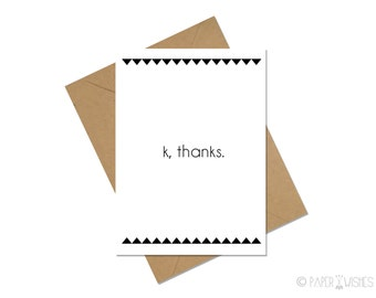 Funny Thank You Card - k, thanks