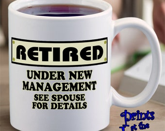 Retirement Coffee Mug Gift/Funny Retired, Under New Management See Spouse For Details Ceramic Coffee Mug/Retirement Party Gift