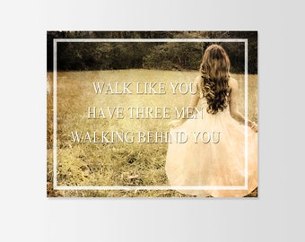Walk Like You Have Three Men Walking Behind You Typograhy Inspirational Quote Wall Fine Art Prints, Art Posters