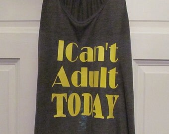 I Cant Adult Today, Racerback I Cant, Tank Top, Yellow Tank