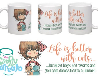 Life is better with cats... ...because boys are twats and unicorns can't be domesticated mug