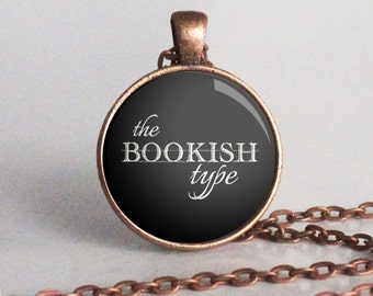 The Bookish Type - Quote Necklace - Book Lover Necklace - Reader Jewelry - Bookish - Librarian - Gift - (B5498)