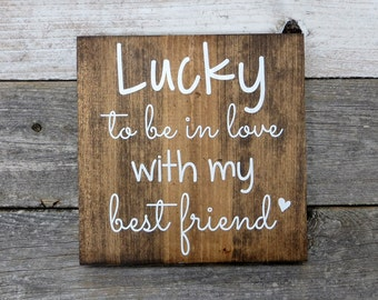"Rustic Hand Painted Wood Sign ""Lucky to be in love with my best friend"" - 9.25""x9.25"" Dark Walnut or Gray"