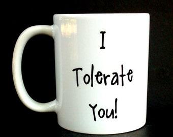 coworker, coworker mug, coworker gift, gift for boss, gift for coworker, work gift, gift for work, funny coworker gift, I tolerate you, mug