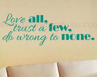 Love all, Trust few, Do wrong to none wall decal