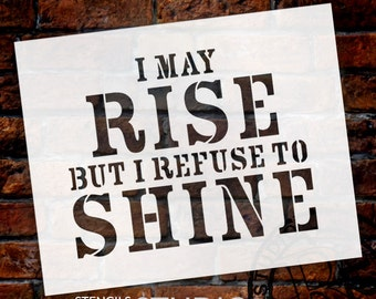 I May Rise But I Refuse To Shine - Word Art Stencil - SELECT SIZE - STCL789 - by StudioR12