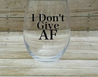 I Don't Give AF wine glass | sassy wine glass | wine gift | Gifts for her | stemless wine glass | funny gifts | funny wine glass | wine |