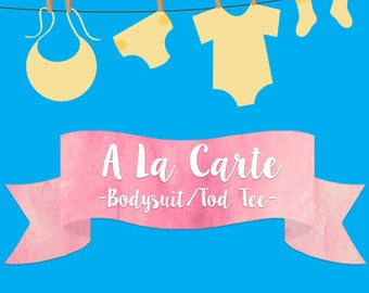 A La Carte Baby Bodysuit or Toddler Tee- 15 Dollars