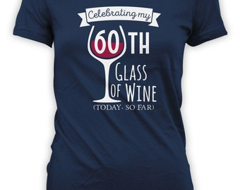 Celebrating 60th Glass of Wine Today So Far Birthday Shirt - Womens Personalized Shirt Female T-shirt Drink Wine Shirt CT-2040
