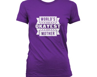 World's Most Okayest Mother - World's Okayest Mom, Mothers Day Shirt, Funny Mom Shirt, CT-284
