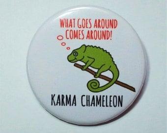 Funny Karma Chameleon Button Pin Badge ∙ What Goes Around Comes Around Pin Badge ∙ Cute Chameleon Lizard Pin Badge ∙ Cute Fridge Magnet