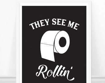 Bathroom Print, They See Me Rollin', Funny Bathroom Art, Bathroom Sign, Toilet Paper Print, Black and White Bathroom Art, Typography Print