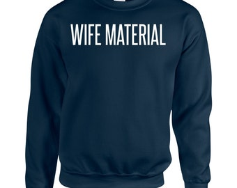 Wife Material Sweatshirt - Printed Jumper in Various Colours