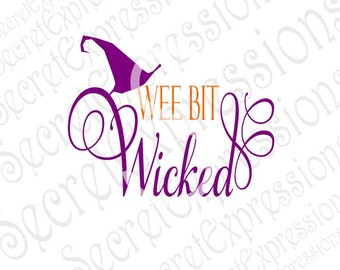Wee Bit Wicked Svg, Witch Svg, Halloween Svg, Witch Hat Svg, Svg File Digital Cutting File, DXF JPEG, SVG Cricut, svg Silhouette, Print File