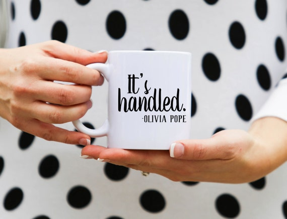 It's Handled | Scandal Mug | Olivia Pope | Message Mugs | 11 oz.