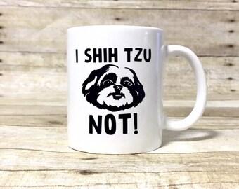 I Shih Tzu Not! Dog Themed Shih Tzu Coffee Mug