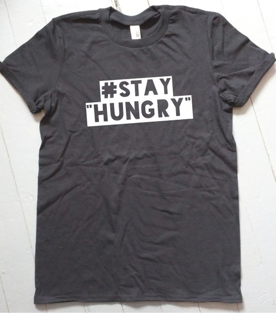 Stay Hungry Shirt / Motivation Shirt / Gym Shirt / by ...