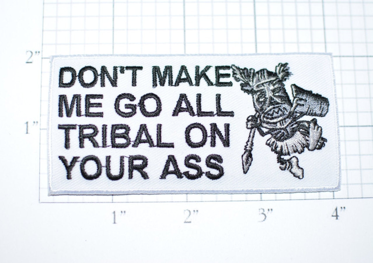 don't make me go tribal on your ass, funny patch iron-on patch