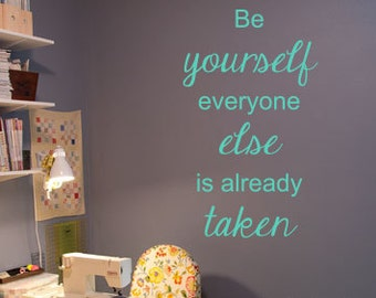 Be Yourself Everyone Else Is Already Taken Vinyl Wall Decal - You Choose Color And Size - 023