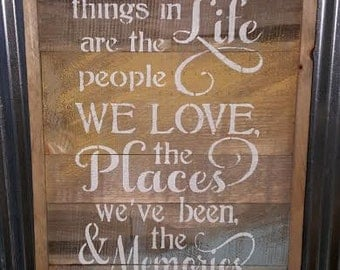 The best things in life are the people we love, the places we've been and the memories -  Wood Sign-Rustic Wood Sign, Paint- Great Gift!