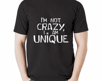 """I'm Not Crazy, I am Unique T-shirt 