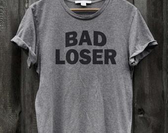 bad loser funny tshirt