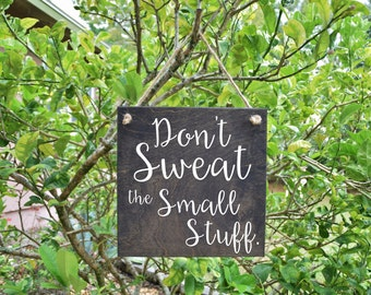 Don't Sweat the Small Stuff Cute Quote Sign - Wood Sign Art. Solid Wood, Hand Painted 1-sided Sign - Custom Made Choices Available