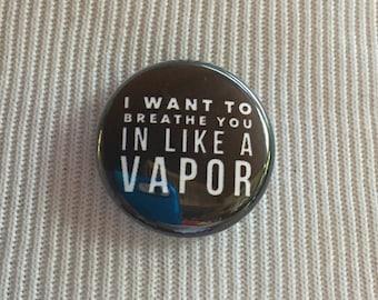 Vapor - 1 Inch Pinback Button