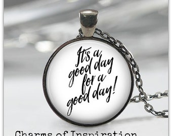 Its a good day for a good day necklace good day quote jewelry Inspirational Motivational Life quote jewelry Quote Keychain Quote Key Fob