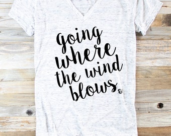 Going Where The Wind Blows - Inspirational Quote Shirt - Graphic Tees For Women - Beach Shirt - Summer Shirt