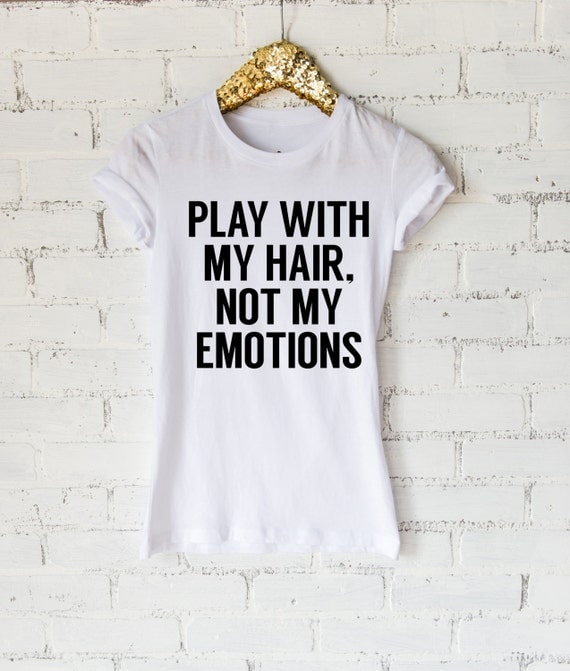 Play With My Hair, Not My Emotions Ladies tee shirt or raglan- Womens Shirt- Workout Shirt- Gym Shirt