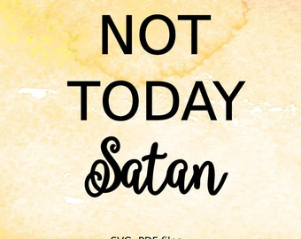 Not Today Satan SVG cutting file for silhouette, svg file for cricut, script, pdf,  svg DIY  tshirt vinyl design