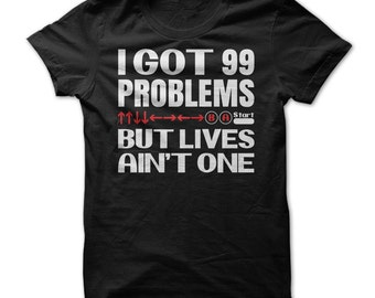 I Got 99 Problems But Lives Ain't One Funny Gaming T-Shirt