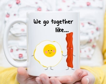We Go Together Like Bacon and Eggs, Bacon and Eggs Mug, Couple Mug,  Meant to Be Together, Boyfriend, Girlfriend Gift, Anniversary Mug