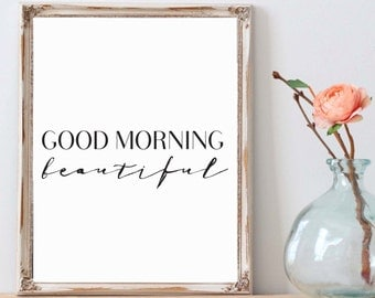Good Morning Beautiful Poster, Instant download Wall art, Printable in 5 sizes, 50x70cm, 8x10in, Digital Print Only