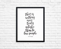 There is Nothing More Truly Artistic Than to Love People, Van Gogh, Printable Art, Inspirational Typography, Digital Download Printables