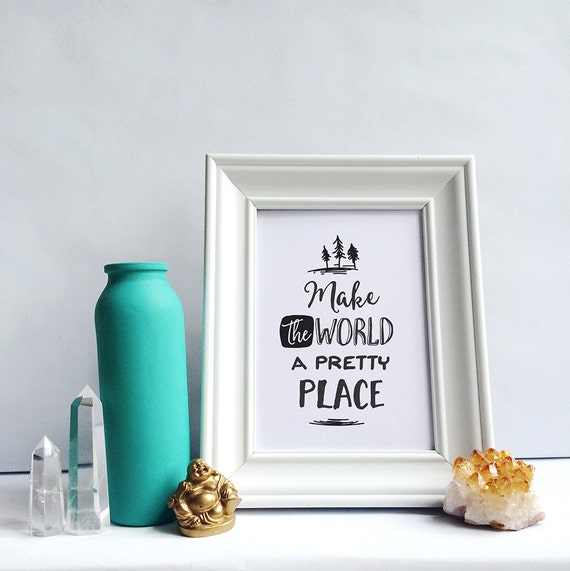 Printable Art, Motivational Quote, Make the World a Pretty Place, Inspiration Print, Typography Print, Quote Prints, Digital Download Print