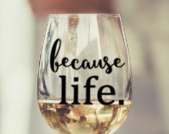 Because Life Wine Glass, Wine Glass, Birthday Gift, Girls Night, Gift, Personalized, Co-worker, Mom, Girlfriend, Just Because, Just for Fun
