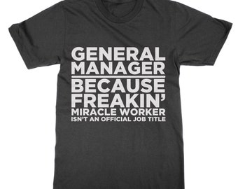 General Manager because Freakin' Mirachle Worker Isn't a Job Description t-shirt