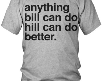 Anything bill can do hill can do better Men's T-Shirt, Funny, Humor, Vote, Elect, Men's Election Shirts AMD_NUM_4167