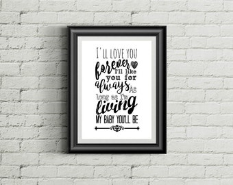 I'll Love You Forever I'll Like You For Always As Long As I'm Living My Baby You'll Be Nursery Art Wall Art INSTANT DOWNLOAD