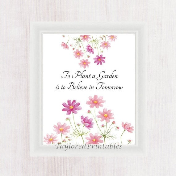 To Plant A Garden Is To Believe In Tomorrow By Tayloredprintables