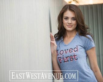 LOVED FIRST T-Shirt Christian Clothing, Jesus, God, Christian Apparel, Faith, Heather Grey, pink & black ink, American Apparel, 1 John 4:19