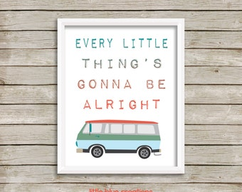 Every Little Thing's Gonna Be Alright - 8x10 Print